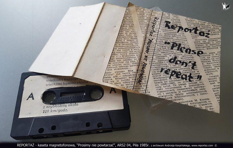 REPORTAŻ - kaseta magnetofonowa, Prosimy nie powtarzać, ARS2 04, Piła 1985r. z archiwum Andrzeja Karpińskiego